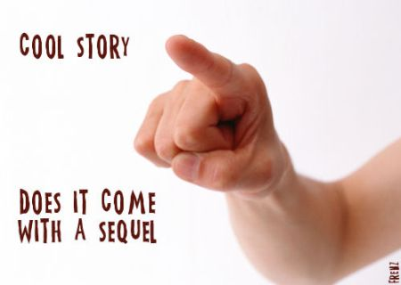 Cool story does it come with a sequel funny sarcasm