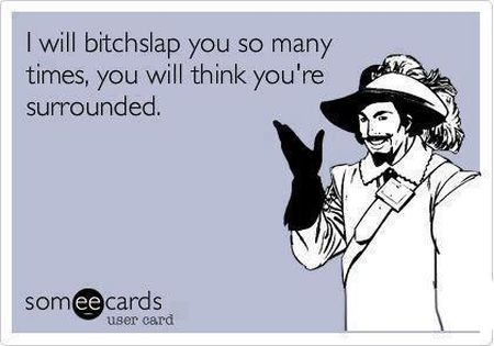 I will bitchslap you so many times ecard