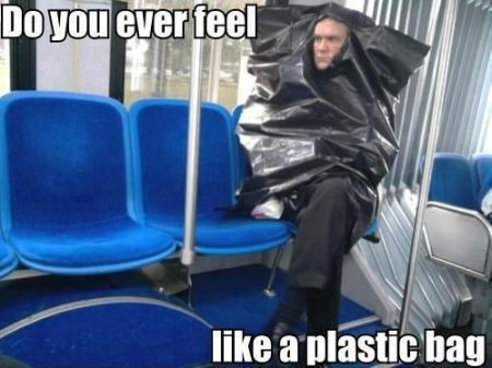 Do you ever feel like a plastic bag