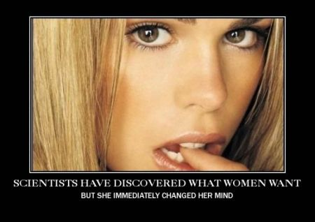 scientists have discovered what women want demotivational