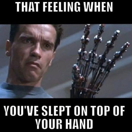 that feeling when you've slept on top of your hand