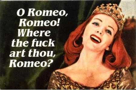 romeo oh romeo where the f are you?