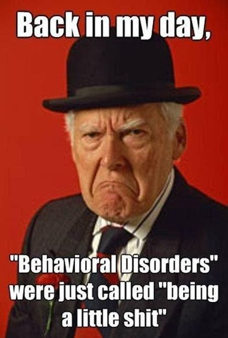back in my day behavior disorders funny