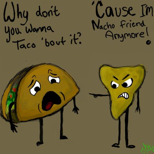 why don't you wanna taco bout it?
