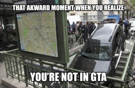 that awkward moment when you realize you're not- in GTA