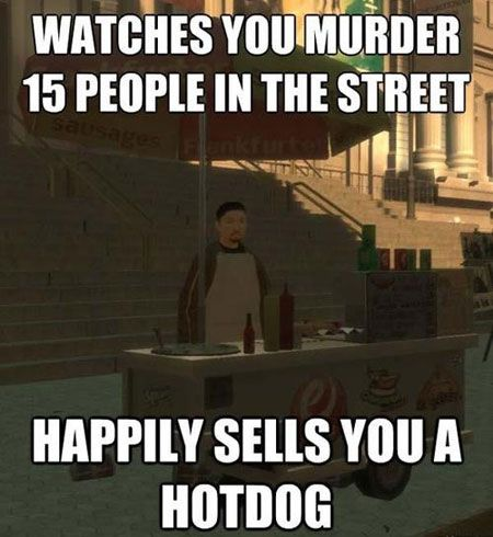 GTA watches you murder 15 people happily sells you a hotdog funny