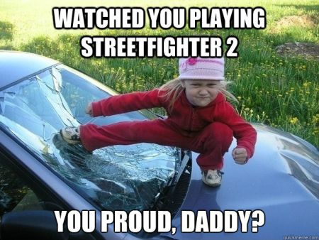 watched you playing streefighter 2 you proud daddy?