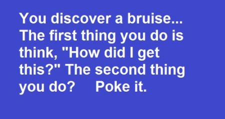 you discover a bruise funny