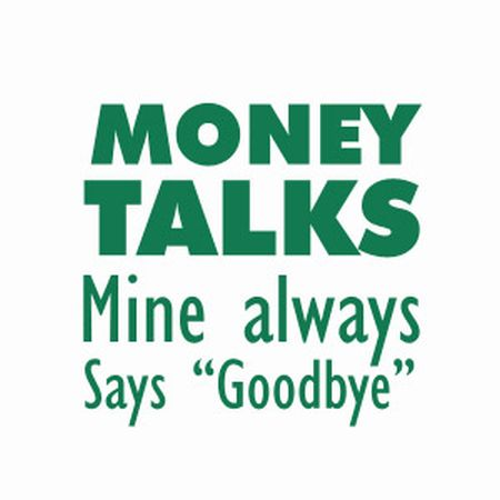 money talks mine always says goodbye