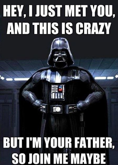 darth vador I just met you and this is crazy