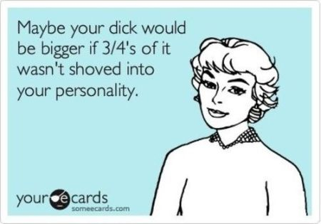 maybe your dick would be bigger ecard