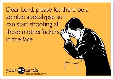 please let there be a zombie apocalypse ecard