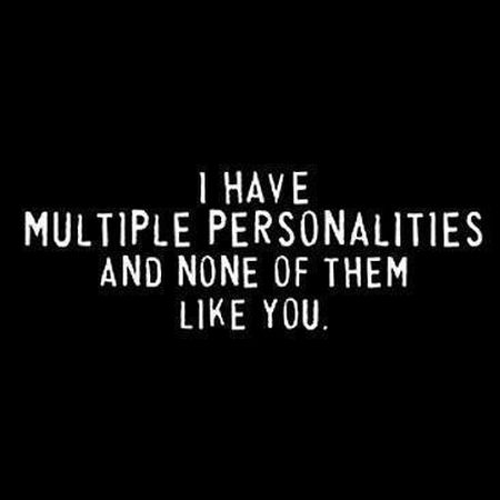 I have multiple personalities funny