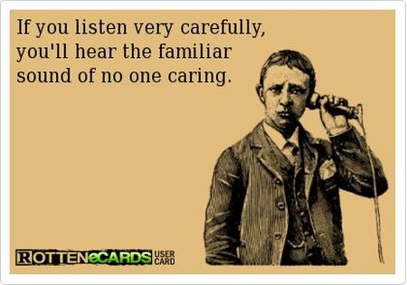 the familiar sound of no one caring ecard