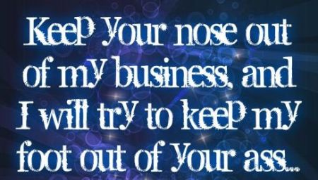 keep your nose out of my business funny quote