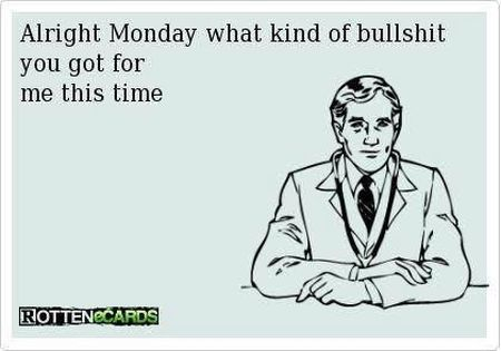 all right Monday funny ecard