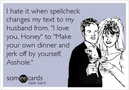 I hate it when spellcheck changes my text ecard