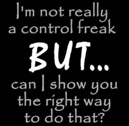 I'm not really a control freak funny quote