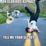 Glorious asphalt tell me your secrets - funny picture at PMSLweb.com