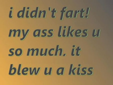 I didn't fart , my a** blew you a kiss quote