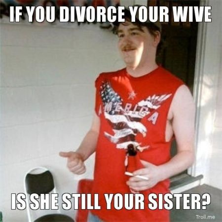 redneck – if you divorce your wife