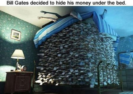 Bill Gates decided to hide money under his bed