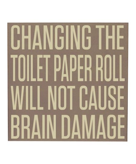 changing the toilet paper does not cause brain damage