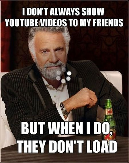 I don't always show youtube videos to my friends meme