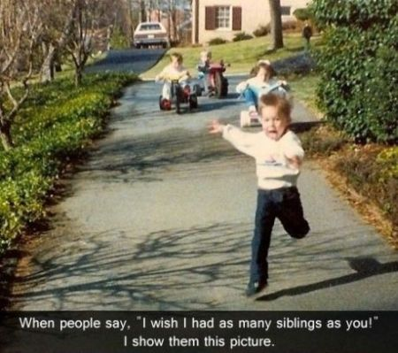 I wish I had as many siblings as you