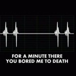 You bored me to death - funny picture at PMSLweb.com