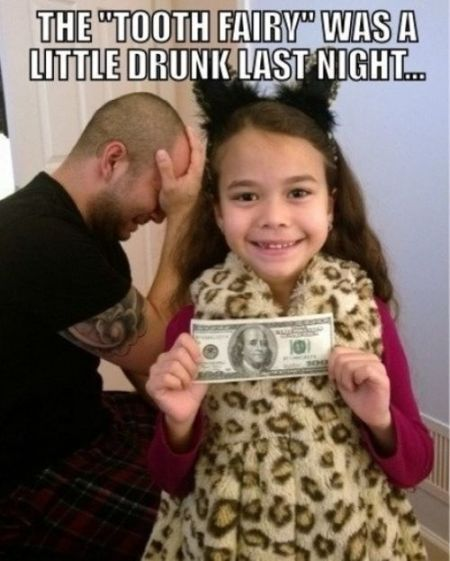 the tooth fairy was a little drunk last night meme