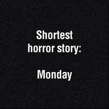 shortest horror story Monday