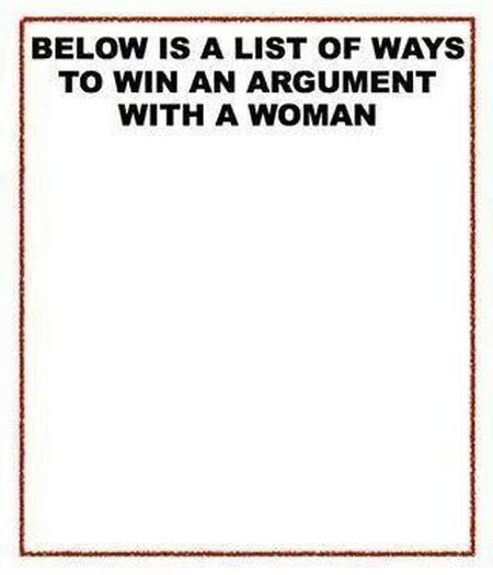 bellow is a list of ways to win an argument with a woman