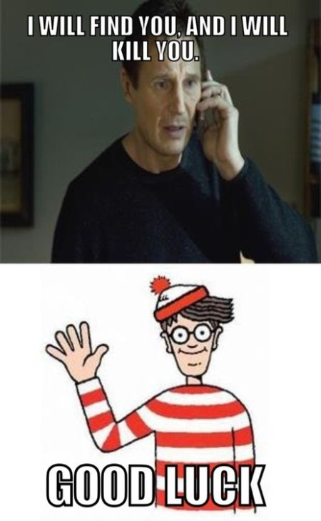 I will find you and will kill you waldo