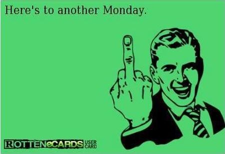 here's to another Monday ecard