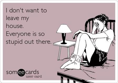 I don't want to leave my house ecard