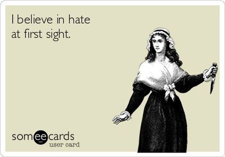 I believe in hate at first sight ecard