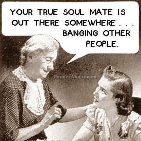 your true soul mate is out there somewhere