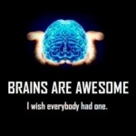 Brains are awesome - funny picture at PMSLweb.com