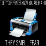 Printers smell fear - funny picture at PMSLweb.com