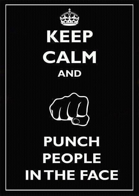 keep calm and punch people in the face