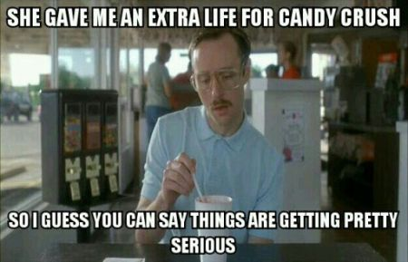 She gave me an extra life on candy crush meme at PMSLweb.com