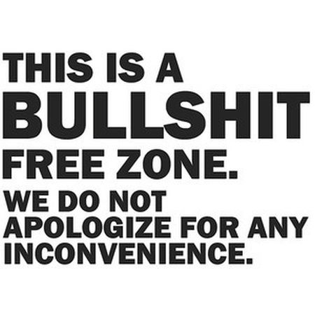 This is a bullsh*t free zone