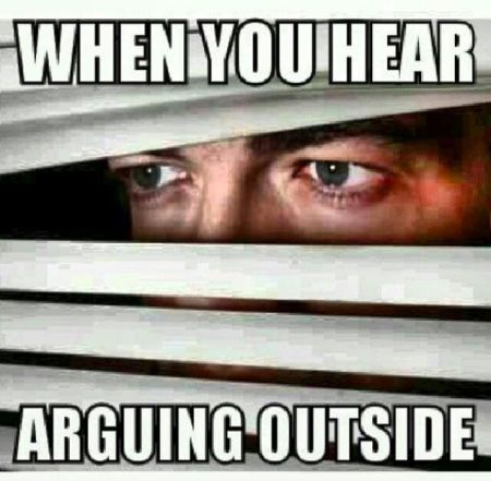 When you hear arguing outside – Funny Sunday pics at PMSLweb.com