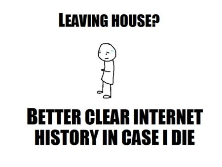 Better clean internet history in case I die  at PMSLweb.com