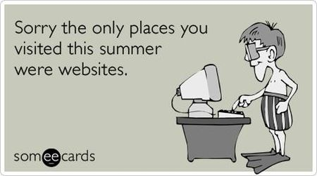 The only places you visited this summer are websites at PMSLweb.com