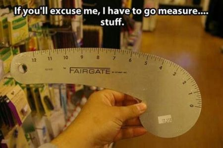 I have to measure stuff meme - Monday fun at PMSLweb.com