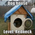 Dog house level redneck – Thursday humor at PMSLweb.com