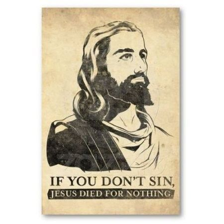 If you don't sin Jesus died for nothing at PMSLweb.com