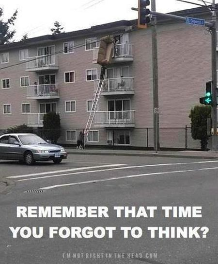 That time you forgot to think - funny picture at PMSLweb.com